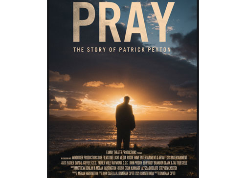 "This is a movie poster for the 2020 documentary ""Pray: The Story of Patrick Peyton."" The Catholic News Service classification is A-II -- adults and adolescents. The Motion Picture Association rating is PG -- parental guidance suggested. Some material may not be suitable for children. (CNS photo/courtesy Family Theater Productions)"